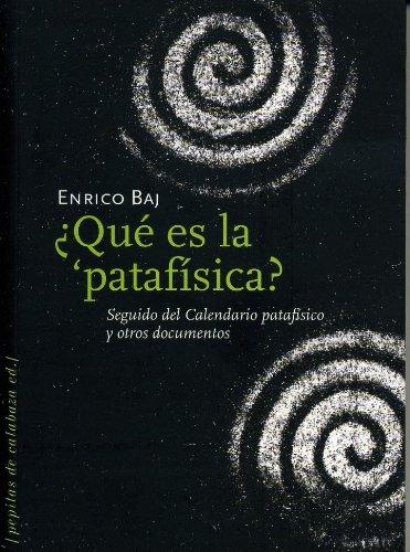 Descargar Libro ¿qué Es La ¿patafísica?: Seguido Del Calendario Patafísico Y Otros Documentos Enrico Baj