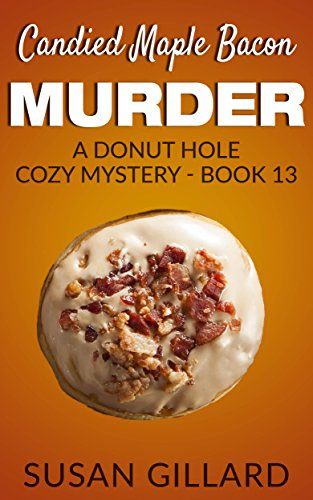 Candied Maple Bacon Murder: A Donut Hole Cozy - Book 13 (A Donut Hole Cozy Mystery)