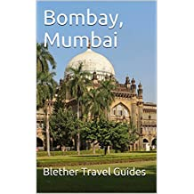Bombay, Mumbai: 99 Tips for Tourists & Backpackers (India Travel Guide Book 3)