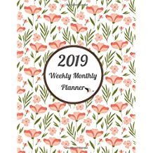 2019 Weekly Monthly Planner: Beauty Floras & Flowers : 12 months 365 days Calendar Schedule, Appointment, Agenda, Meeting and Note