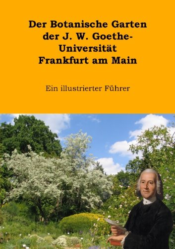 Der Botanische Garten der J.W. Goethe-Universität Frankfurt am Main: Ein illustrierter Führer