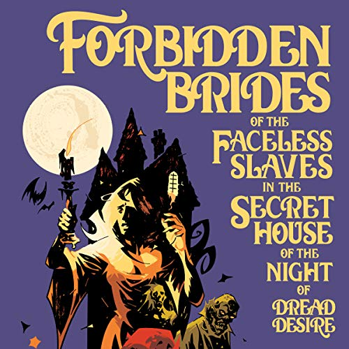 Forbidden Brides of the Faceless Slaves in the Secret House of the Night of Dread -