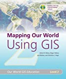 Mapping Our World Using GIS, Anita M. Palmer and Roger Palmer, 158948181X