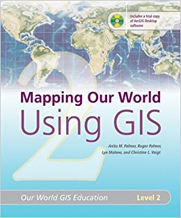 Mapping Our World Using GIS: Our World GIS Education, Level 2
