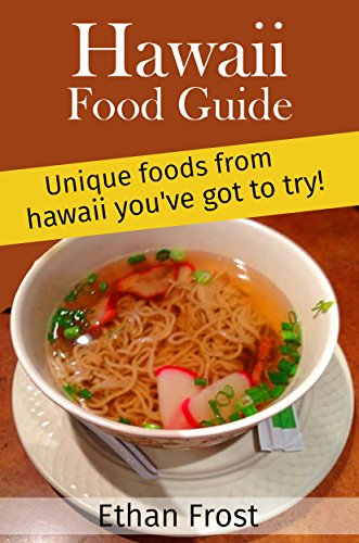 Hawaii Food Guide: Unique Foods From Hawaii You've got to try (Locals and Vacation Tourists, Paradise, Asian Food, Polynesian Food, Hawaii Diet) by Ethan Frost