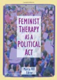 Feminist Therapy As a Political Act, Marcia Hill, 0789005174