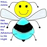 Pete the Bee and the Adventure in the Night: Pete the Bee Stories, Book 11 | Paul Cook