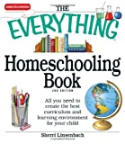 The Everything Homeschooling Book: All you need to create the best curriculum and learning environment for your child 2nd (second) by Linsenbach, Sherri (2010) Paperback