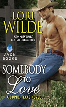 Somebody to Love: A Cupid, Texas Novel by [Wilde, Lori]