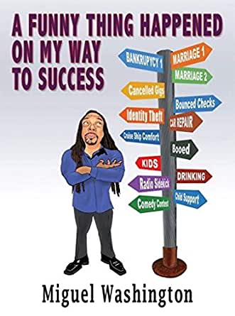 A Funny Thing Happened On My Way To Success Kindle Edition By Washington Miguel Humor Entertainment Kindle Ebooks Amazon Com