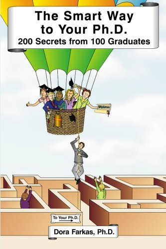 The Smart Way to Your Ph.D.: 200 Secrets From 100 Graduates