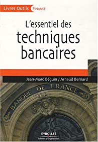 L'essentiel des techniques bancaires par Jean-Marc Beguin