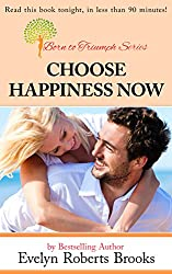 Choose Happiness Now: Your Positive Action Plan for a Life of Happiness (Born to Triumph Book 5)