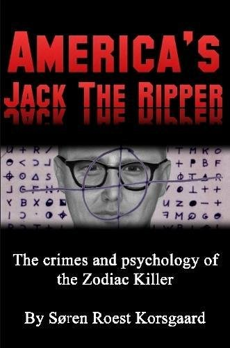 America's Jack The Ripper: The Crimes and Psychology of the Zodiac Killer PDF