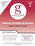 Fractions, Decimals, and Percents GMAT Preparation Guide, 3rd Edition, Manhattan GMAT Staff, 0981853323