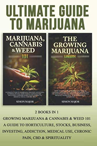 51MupP3y5zL - Ultimate Guide To Marijuana: 2 Books In 1 - Growing Marijuana & Cannabis & Weed 101 - A Guide To Horticulture, Stocks, Business, Investing, Addiction, Medical Use, Chronic Pain, CBD & Spirituality