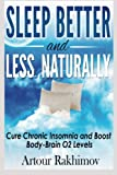 Sleep Better and Less - Naturally: Cure Chronic Insomnia and Boost Body-Brain O2 Levels