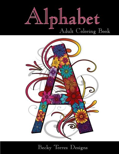 Amazon Alphabet Adult Coloring Book 9781517077853 Becky L Torres Books