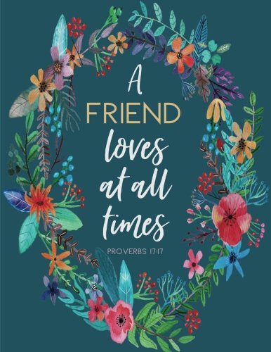 Friends Journal (Proverbs 17:17 A Friend Loves at All Times: Flower Notebook (Composition Book Journal) (8.5 x 11 Large), Friendship Gifts)