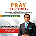 How to Pray Effectively, Volume 1 Audiobook by Pastor Chris Oyakhilome PhD Narrated by Leafe Amosa