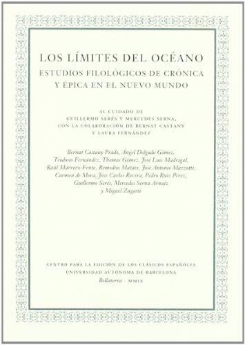 Los límites del océano : estudios filológicos de crónica y épica en el Nuevo Mundo Guillermo Serés