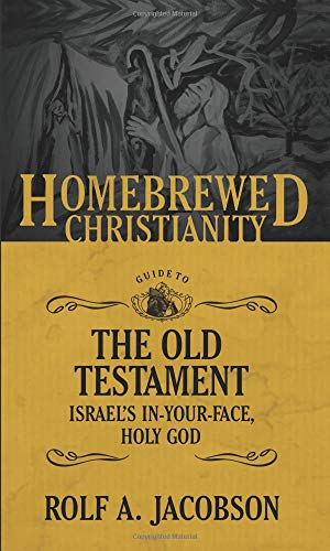 The Homebrewed Christianity Guide to the Old Testament: Israel's In-Your-Face, Holy God (Homebrewed Christianity) ()