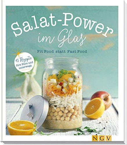 Power-Salate im Glas: Fit Food statt Fast Food - 45 Rezepte für Büro und unterwegs (Rezept Gläser Uk)