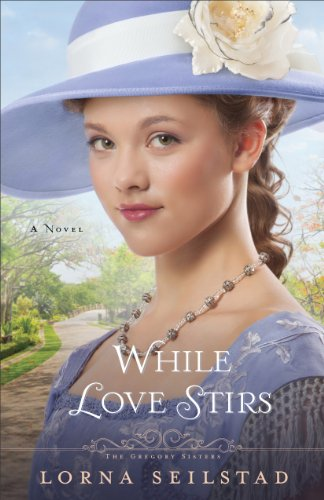 (While Love Stirs (The Gregory Sisters Book #2): A Novel)