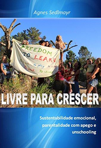 Livre para Crescer: Sustentabilidade emocional, parentalidade com apego e unschooling