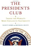 The Presidents Club: Inside the World's Most Exclusive Fraternity by Gibbs, Nancy, Duffy, Michael (2012) Hardcover