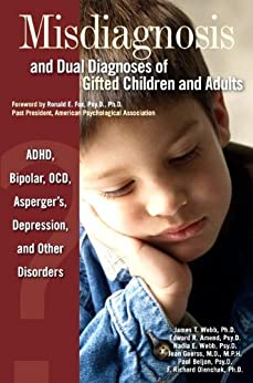 Misdiagnosis and Dual Diagnoses of Gifted Children and Adults: ADHD, Bipolar, OCD, Asperger's, Depression, and Other Disorders by [Olenchak, F. Richard, Goerss, Jean, Beljan, Paul, Webb, James T., Webb, Nadia E., Amend, Edward R.]