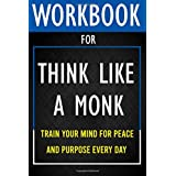 Workbook for Think Like a Monk: Train Your Mind for Peace and Purpose Every Day