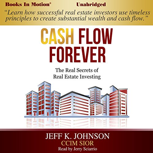 Cash Flow Forever: The Real Secrets of Real Estate Investing