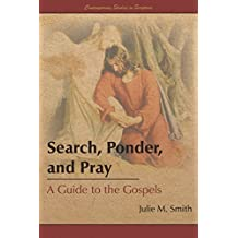 Search, Ponder, and Pray: A Guide to the Gospels (Contemporary Studies in Scripture)
