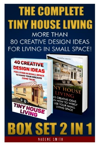The Complete Tiny House Living BOX SET 2 IN 1: More Than 80 Creative Design Ideas For Living In Small Space!: (How To Build A Tiny House, Living ... Ideas, Tiny House Construction, Tiny House) PDF