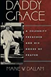Daddy Grace: A Celebrity Preacher and His House of Prayer (Religion, Race, and Ethnicity)
