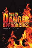 When Danger Approaches, Kayla B. Phische, 1456899457