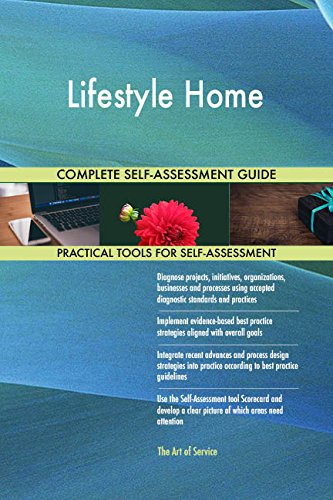 Lifestyle Home All-Inclusive Self-Assessment - More than 720 Success Criteria, Instant Visual Insights, Comprehensive Spreadsheet Dashboard, Auto-Prioritized for Quick Results