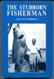 The Stubborn Fisherman, Elda M. Roberts, 0961713909