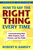 By Robert D. Ramsey - How to Say the Right Thing Every Time: Communicating Well with Students, Staff, Parents and the Public: 2nd (second) Edition