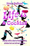 Life Is A Cocktail: Reality with a dash of imagination
