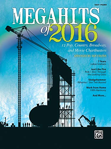 Megahits of 2016: 12 Pop, Country, Broadway, and Movie Chartbusters (Easy Piano)