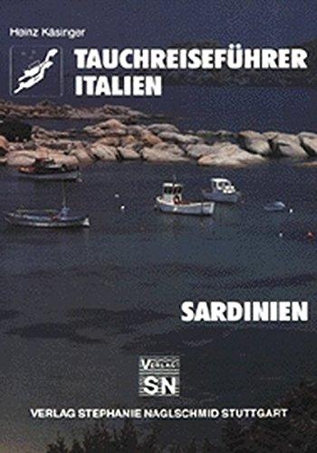 Tauchreiseführer, Bd.10: Italien, Sardinien. Ein Urlaubsführer für alle Wassersportbegeisterten: Schwimmer, Schnorchler, Taucher, Angler, Segler, Surfer, Aquarianer, Strandwanderer