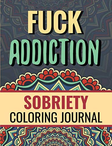 Fuck Addiction: Inspiring Coloring Journal for Addiction Recovery | Motivational Quotes & Swear Word