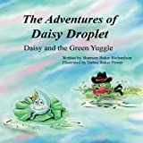 img - for The Adventures of Daisy Droplet: Daisy and the Green Yuggle book / textbook / text book