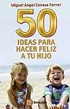 img - for 50 Ideas Para Hacer Feliz a Tu Hijo book / textbook / text book