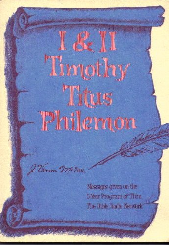 I Timothy, II Timothy, Titus and Philemon: Messages given on the 5-year program of Thru the Bible Radio Network (J Vernon Mcgee 5 Year Bible Study)