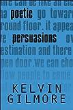 Poetic Persuasions, Kelvin Gilmore, 1607495422