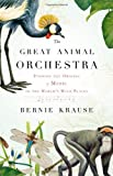 The Great Animal Orchestra, Bernie Krause, 0316086878