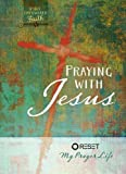 img - for Praying with Jesus: Reset My Prayer Life by The Great Commandment Network (2016-01-01) book / textbook / text book